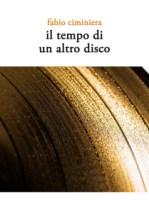 Fabio Ciminiera Il tempo di un altro disco libro