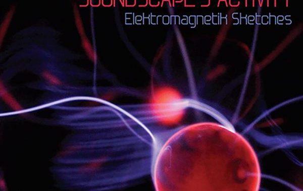 Soundscape's Activity, Elektromagnetik Sketches