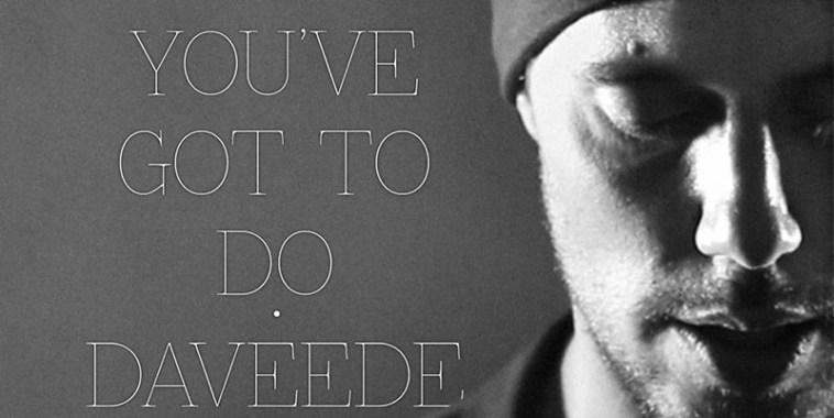Daveede:, All You've Got To Do - Davide Ghiotto