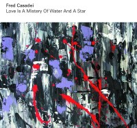 Fred Casadei: Love is a mistery of water and a star