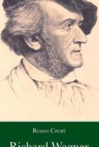 Richard Wagner, la poetica del puro umano di Renzo Cresti