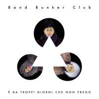 Band-Bunker-Club-cover-e-da-troppi-giorni-che-non-prego