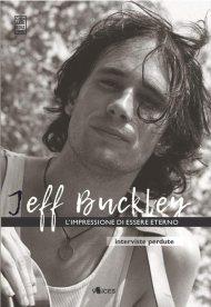 Jeff Buckley. L'impressione di essere eterno. Interviste perdute