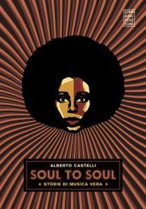 copertina del libro di Alberto Castelli: Soul to soul. Storie di musica vera