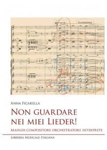 Copertina del libro Non guardare nei miei Lieder! Mahler compositore orchestratore interprete