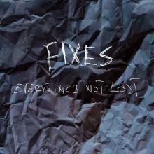 Copertina del disco dei Fixes: Everything's Not Lost