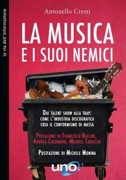 copertina libro di Antonello Cresti, la Musica e i Suoi Nemici
