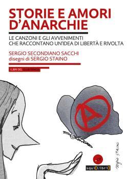 copertina del libro Storie e amori d'anarchie - Le canzoni e gli avvenimenti che raccontano un'idea di libertà e di rivolta
