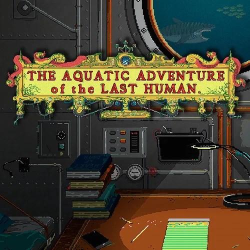 Aquatic Adventure of the Last Human