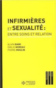 Livre - Infirmières et sexualité : entre soins et relation. 27 novembre 2015. Alain Giami, Emilie Moreau, Pierre Moulin