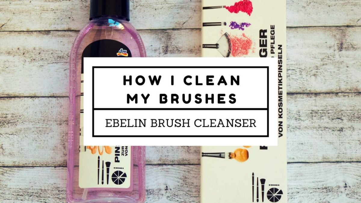 How I Clean My Brushes + Ebelin Make-up Brush Cleanser Review
