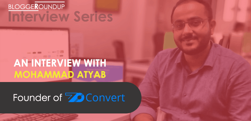 An Interview With Mohammad Atyab – Founder of ZoConvert.com