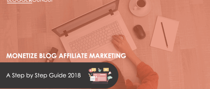 How To Monetize Your Blog With Affiliate Marketing [A Step by Step Guide 2018]