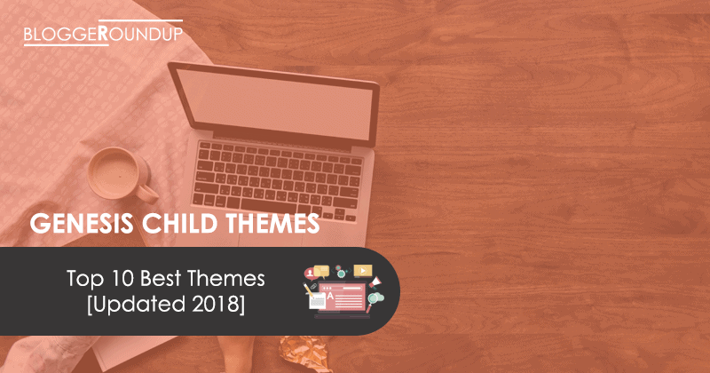 Top 10 Premium Genesis Child Themes for WordPress Blogs [Updated 2018]
