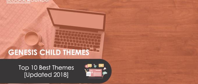 Top 10 Premium Genesis Child Themes for WordPress Blogs [Updated 2018]