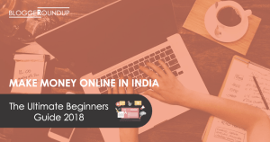 How To Make Money Online In India 2018 – The Ultimate Beginners Guide