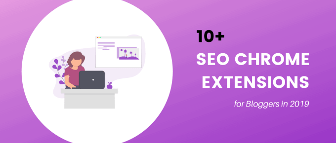 10+ Best SEO Chrome Extensions for Bloggers