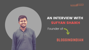 Interview with Sufyan Shaikh – Founder of BloggingIndian.com
