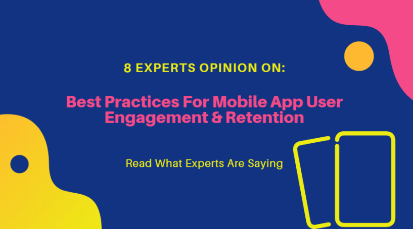 Experts Opinion On- Best Practices For Mobile App User Engagement & Retention