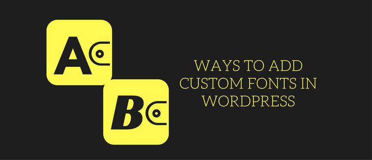 Ways to add custom fonts in WordPress