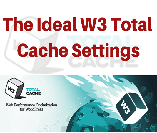 The Ideal W3 Total Cache Settings