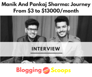 Manik and Pankaj Sharma Interview : Journey from $3 to $13000/month