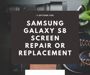 samsung galaxy s8 screen repair or replacement
