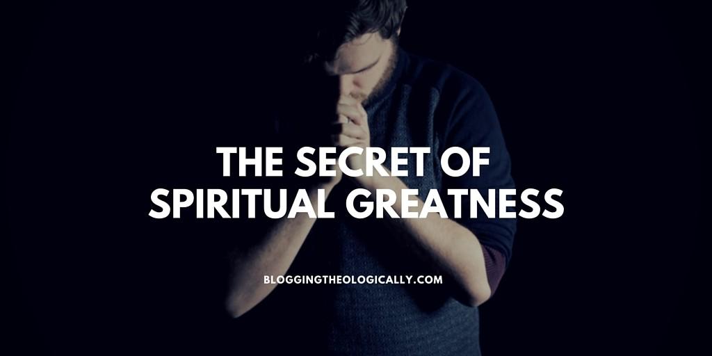 The Secret of Spiritual Greatness