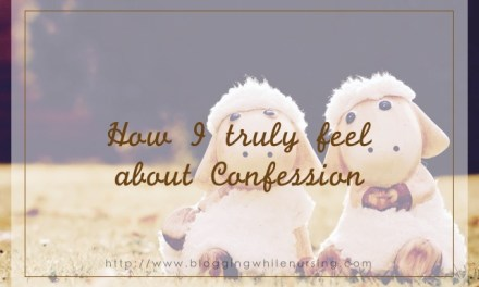 How I Truly Feel about Confession