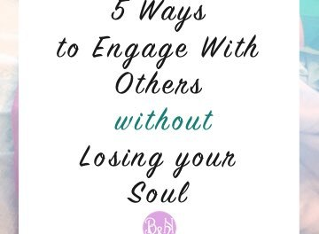 5 Ways to Engage With Others Without Losing Your Soul