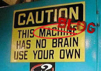 This blog has no brain - use your own - caution sign