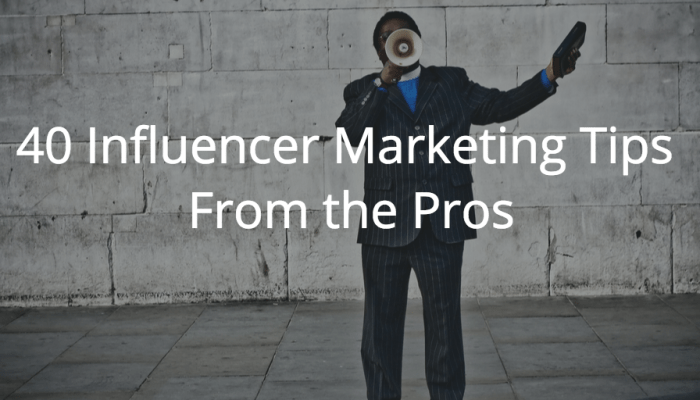 40 Influencer Marketing Tips From the Pros