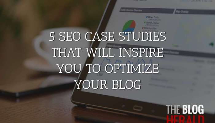5 SEO Case Studies that Will Inspire You to Optimize Your Blog