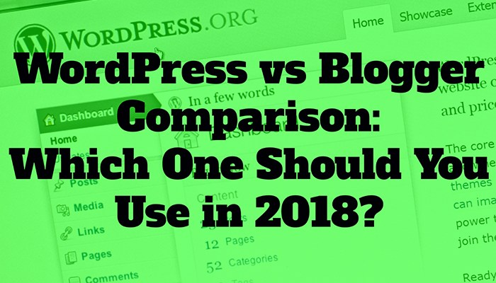 WordPress vs Blogger Comparison: Which One Should You Use in 2018?