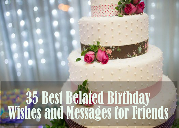 belated birthday for friend, belated birthday message, belated birthday quotes, belated birthday wishes, belated birthday wishes for friends, belated birthday wishes images