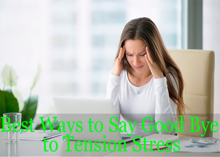 Best Ways to Say Good Bye to Tension Stress