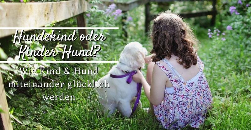 Read more about the article Hundekind oder Kinder-Hund? Wie Kind und Hund miteinander glücklich werden
