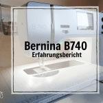 Bernina B740 – Ein erstes Fazit