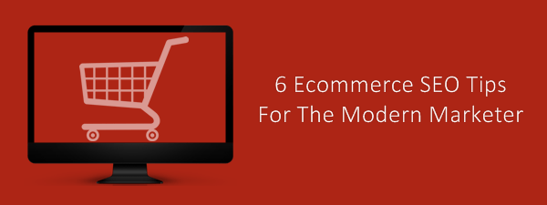 Ecommerce SEO Tips For The Modern Marketer