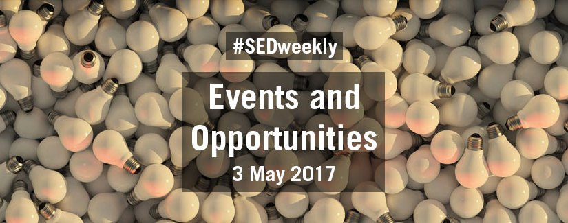 #SEDweekly – Events and Opportunities Digest – Wednesday 3 May 2017