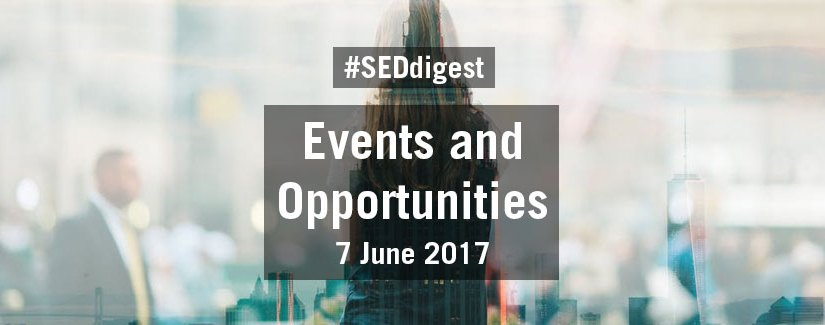 #SEDdigest – Events and Opportunities Digest – Wednesday 7 June 2017