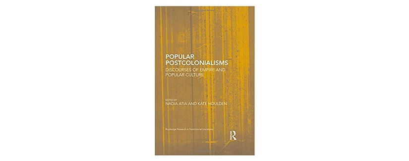 'Popular Postcolonialisms…' book published with work by our very own Nadia Atia, Rachael Gilmour and Charlotta Salmi