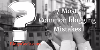 7 Most Common Blogging Mistakes Every Newbie Blogger Do