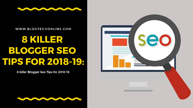 8 killer Blogger Seo Tips for 2018-19: