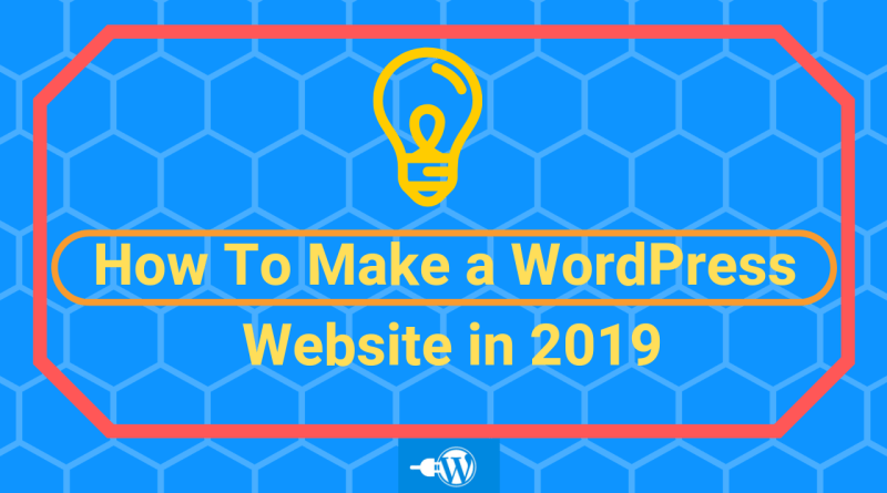 How To Make a WordPress Website in 2019