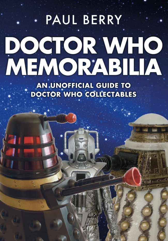 An Unofficial Guide to Doctor Who Collectables by Paul Berry (c) Amberley Publishing