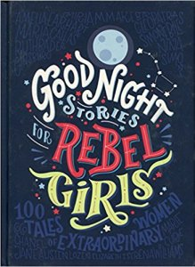 Good Night Stories for Rebel Girls by Elena Favilli and Francesca Cavallo (2017)