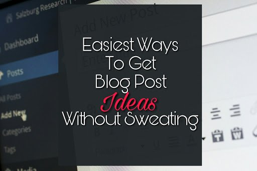 5 Easy Ways Of To Come Up with New Blog Post Ideas