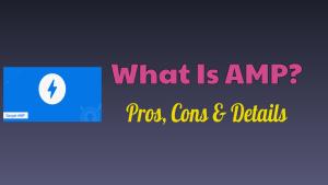 AMP Pros, Cons & Details