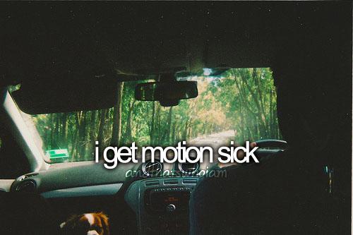 i'm motion sick